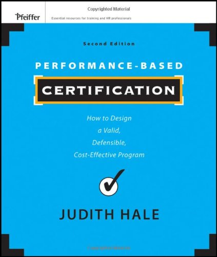 Performance-Based Certification How to Design a Valid, Defensible, Cost-Effective Program 2nd 2012 9781118027240 Front Cover