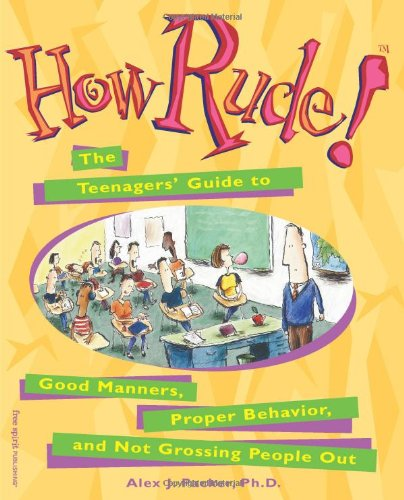How Rude! The Teenagers' Guide to Good Manners, Proper Behavior, and Not Grossing People Out N/A edition cover