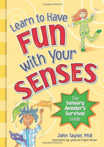Learn to Have Fun with Your Senses The Sensory Avoider's Survival Guide  2011 9781935567240 Front Cover