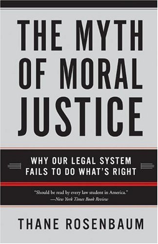 Myth of Moral Justice Why Our Legal System Fails to Do What's Right N/A edition cover