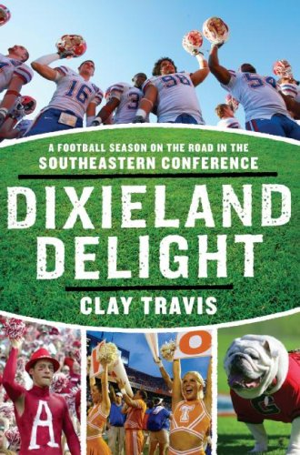 Dixieland Delight A Football Season on the Road in the Southeastern Conference  2007 edition cover