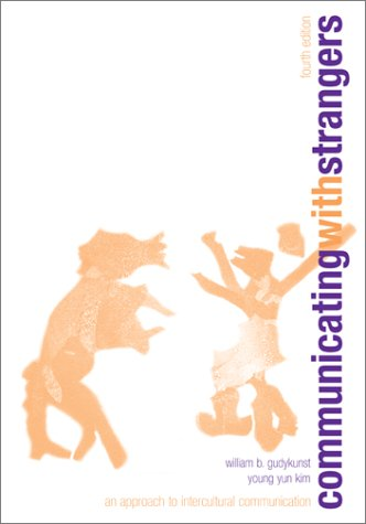Communicating with Strangers An Approach to Intercultural Communication 4th 2003 (Revised) edition cover