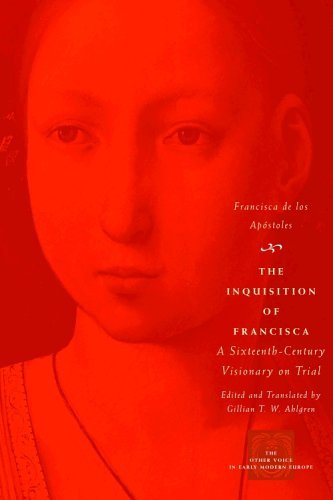 Inquisition of Francisca A Sixteenth-Century Visionary on Trial  2005 edition cover