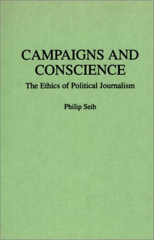 Campaigns and Conscience The Ethics of Political Journalism  1994 9780275946241 Front Cover