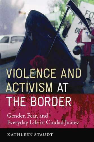 Violence and Activism at the Border Gender, Fear, and Everyday Life in Ciudad Juarez  2008 edition cover