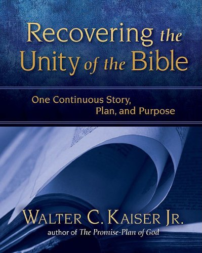 Recovering the Unity of the Bible One Continuous Story, Plan, and Purpose  2009 edition cover