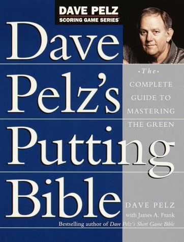 Dave Pelz's Putting Bible The Complete Guide to Mastering the Green  2000 edition cover