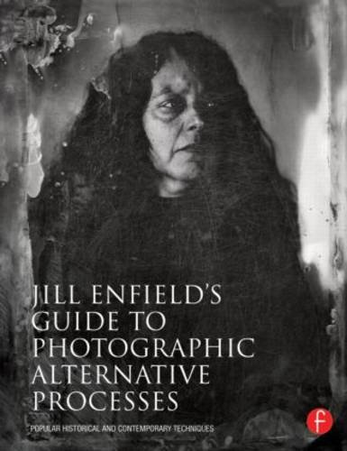 Jill Enfield's Guide to Photographic Alternative Processes Popular Historical and Contemporary Techniques  2013 edition cover