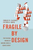 Fragile by Design The Political Origins of Banking Crises and Scarce Credit  2014 edition cover