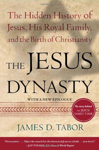 Jesus Dynasty The Hidden History of Jesus, His Royal Family, and the Birth of Christianity N/A edition cover