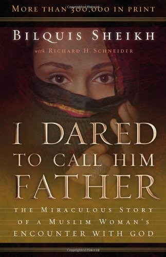 I Dared to Call Him Father The Miraculous Story of a Muslim Woman's Encounter with God 25th 2003 edition cover