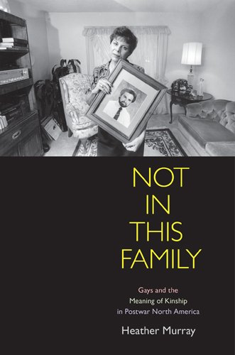 Not in This Family Gays and the Meaning of Kinship in Postwar North America  2010 edition cover