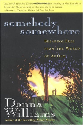 Somebody Somewhere Breaking Free from the World of Autism N/A edition cover