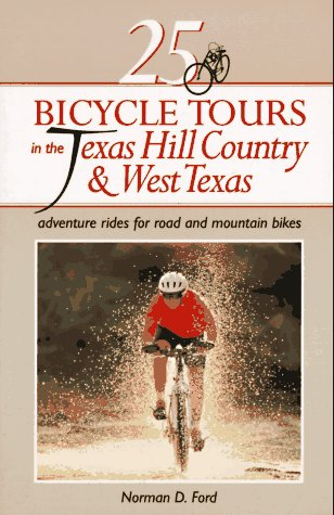 25 Bicycle Tours in the Texas Hill Country and West Texas Adventure Rides for Road and Mountain Bikes  1995 9780881503241 Front Cover