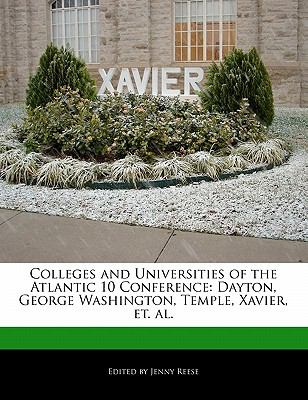 Colleges and Universities of the Atlantic 10 Conference Dayton, George Washington, Temple, Xavier, et. Al N/A 9781116433241 Front Cover