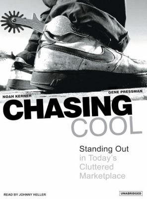 Chasing Cool: Standing Out in Today's Cluttered Marketplace  2007 9781400154241 Front Cover