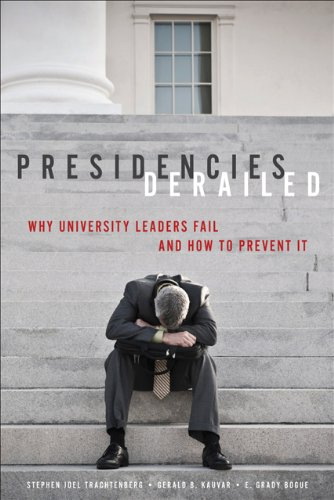 Presidencies Derailed Why University Leaders Fail and How to Prevent It  2013 edition cover