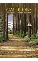 Caution: Nursing Home Ahead:   2012 edition cover