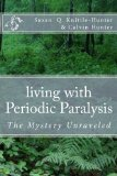 Living with Periodic Paralysis The Mystery Unraveled N/A 9781484062241 Front Cover
