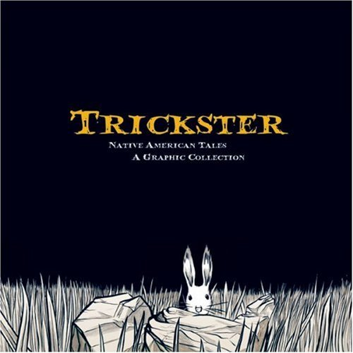 Trickster Native American Tales a Graphic Collection  2010 9781555917241 Front Cover
