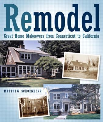 Remodel Great Home Makeovers from Connecticut to California N/A 9781561589241 Front Cover