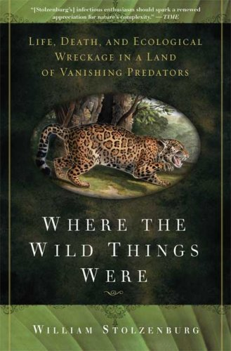 Where the Wild Things Were Life, Death, and Ecological Wreckage in a Land of Vanishing Predators N/A edition cover