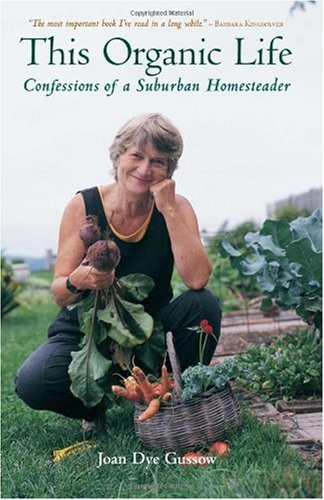 This Organic Life Confessions of a Suburban Homesteader  2002 9781931498241 Front Cover