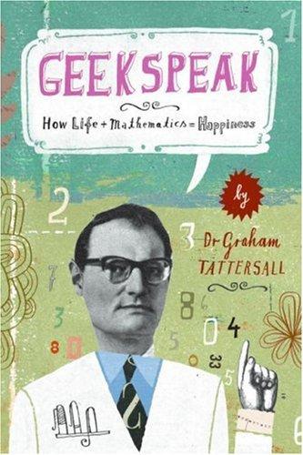 Geekspeak How Life + Mathematics = Happiness  2008 9780061629242 Front Cover