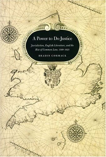 Power to Do Justice Jurisdiction, English Literature, and the Rise of Common Law, 1509-1625  2008 9780226116242 Front Cover