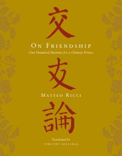On Friendship One Hundred Maxims for a Chinese Prince  2009 9780231149242 Front Cover