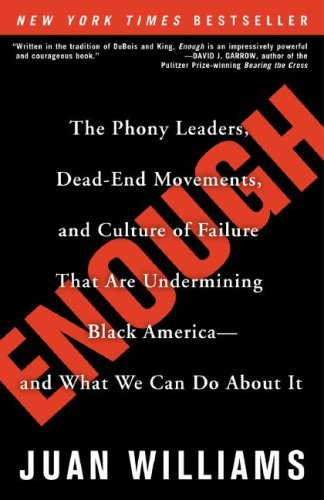 Enough The Phony Leaders, Dead-End Movements, and Culture of Failure That Are Undermining Black America - And What We Can Do about It N/A edition cover