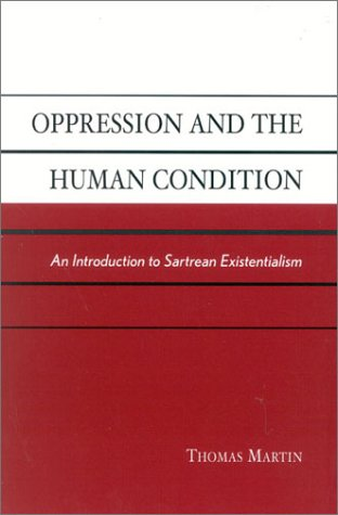 Oppression and the Human Condition An Introduction to Sartrean Existentialism  2002 9780742513242 Front Cover