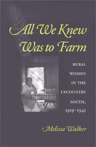 All We Knew Was to Farm Rural Women in the Upcountry South, 1919-1941  2000 edition cover