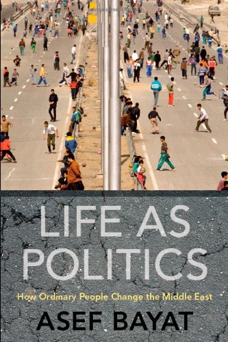 Life as Politics How Ordinary People Change the Middle East  2010 9780804769242 Front Cover