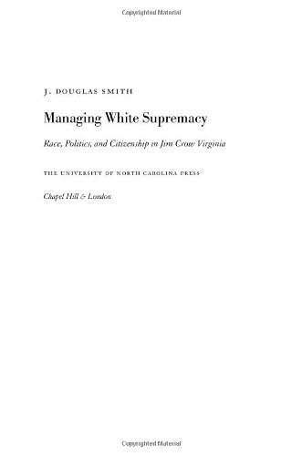 Managing White Supremacy Race, Politics, and Citizenship in Jim Crow Virginia  2002 edition cover