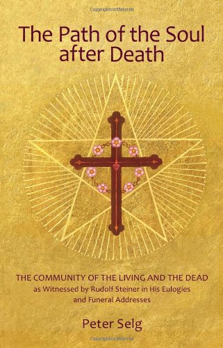 Path of the Soul after Death The Community of the Living and the Dead as Witnessed by Rudolf Steiner in his Eulogies and Farewell Addresses  2010 9780880107242 Front Cover