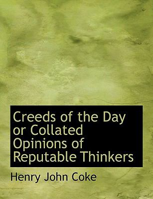 Creeds of the Day or Collated Opinions of Reputable Thinkers N/A 9781115264242 Front Cover