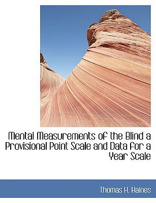 Mental Measurements of the Blind a Provisional Point Scale and Data for a Year Scale  N/A 9781115334242 Front Cover