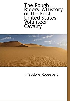 Rough Riders, a History of the First United States Volunteer Cavalry  N/A 9781115404242 Front Cover
