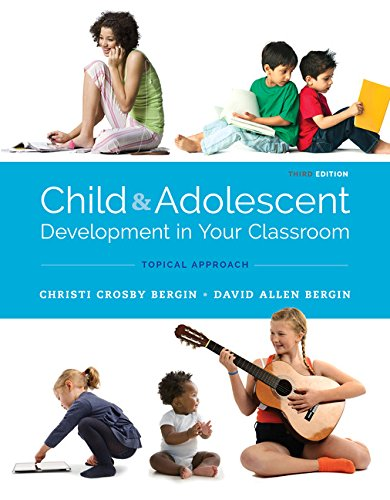 Child and Adolescent Development in Your Classroom: Topic Approach  2017 9781305964242 Front Cover