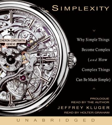 Simplexity: Why Simple Things Become Complex (And How Complex Things Can Be Made Simple)  2008 9781401390242 Front Cover