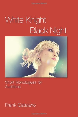 White Knight Black Night Short Monologues for Auditions  2010 edition cover