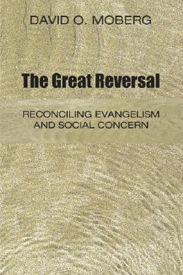 Great Reversal Reconciling Evangelism and Social Concern N/A 9781556351242 Front Cover
