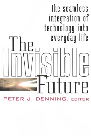 Invisible Future The Seamless Integration of Technology into Everyday Life  2002 9780071382243 Front Cover