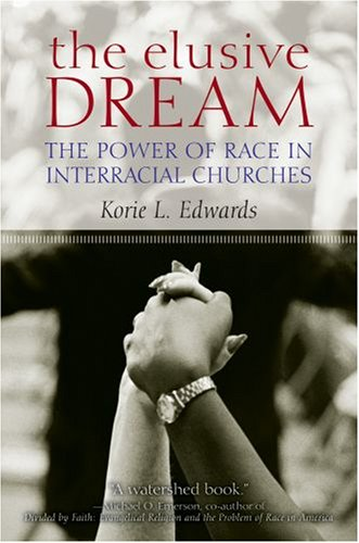 Elusive Dream The Power of Race in Interracial Churches  2008 edition cover