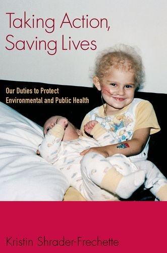 Taking Action, Saving Lives Our Duties to Protect Environmental and Public Health  2011 9780199767243 Front Cover