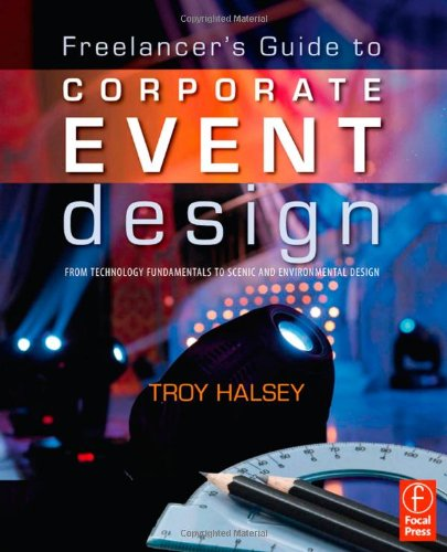 Freelancer's Guide to Corporate Event Design From Technology Fundamentals to Scenic and Environmental Design  2010 edition cover
