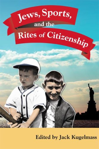 Jews, Sports, and the Rites of Citizenship   2006 9780252073243 Front Cover