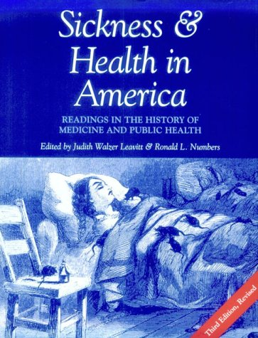 Sickness and Health in America Readings in the History of Medicine and Public Health 3rd 1997 (Revised) edition cover