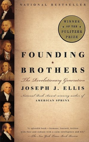 Founding Brothers The Revolutionary Generation  2000 (Reprint) 9780375705243 Front Cover